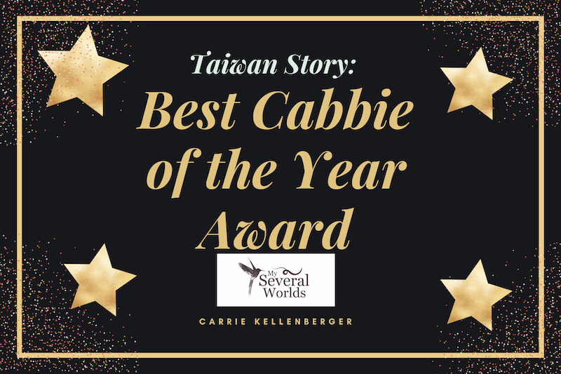 Taiwan Story - Best Cabby of the Year Award - My Several Worlds - A short story about life in Taiwan in 2009 and the kindness of strangers.