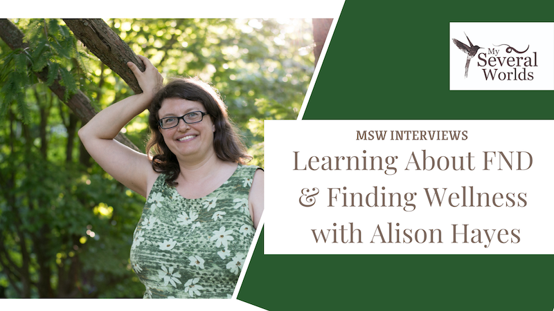 My Several Worlds Interview: Learning About FND & Finding Wellness with Alison Hayes